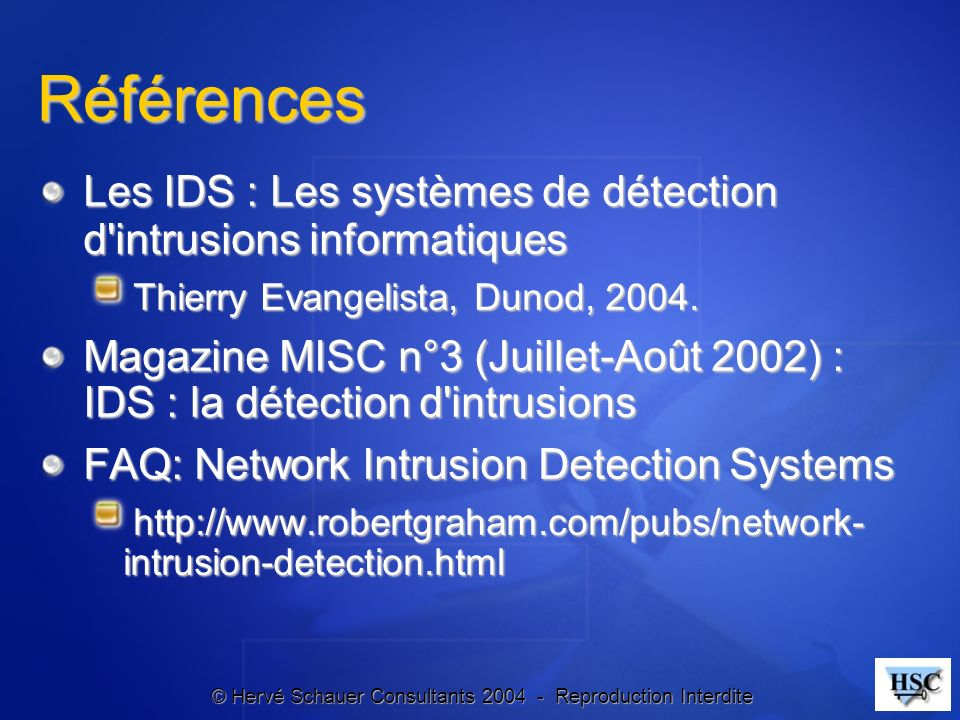 Références Les IDS : Les systèmes de détection d intrusions informatiques. Thierry Evangelista, Dunod, 2004.