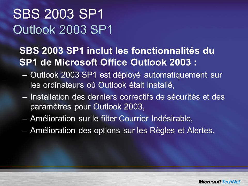 SBS 2003 SP1 Outlook 2003 SP1 SBS 2003 SP1 inclut les fonctionnalités du SP1 de Microsoft Office Outlook 2003 :