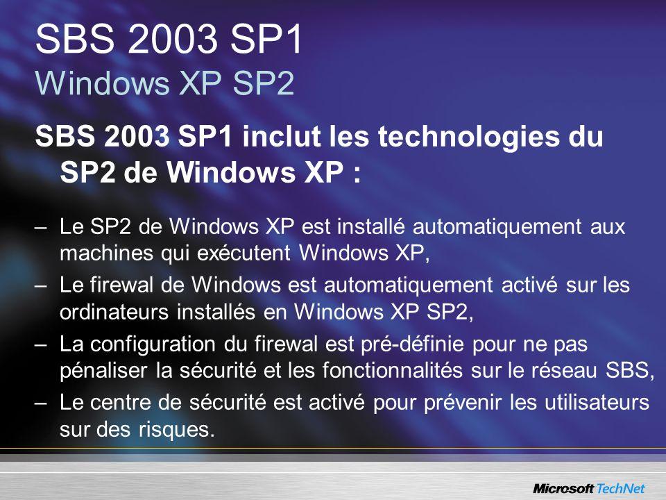 SBS 2003 SP1 Windows XP SP2SBS 2003 SP1 inclut les technologies du SP2 de Windows XP :