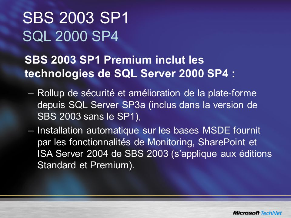 SBS 2003 SP1 SQL 2000 SP4 SBS 2003 SP1 Premium inclut les technologies de SQL Server 2000 SP4 :