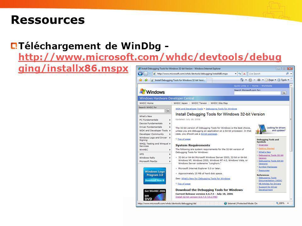 Ressources Téléchargement de WinDbg - http://www.microsoft.com/whdc/devtools/debugging/installx86.mspx.