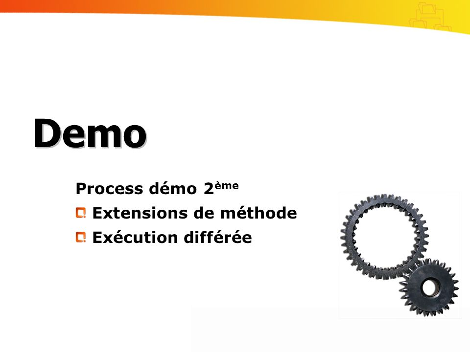 Process démo 2ème Extensions de méthode Exécution différée