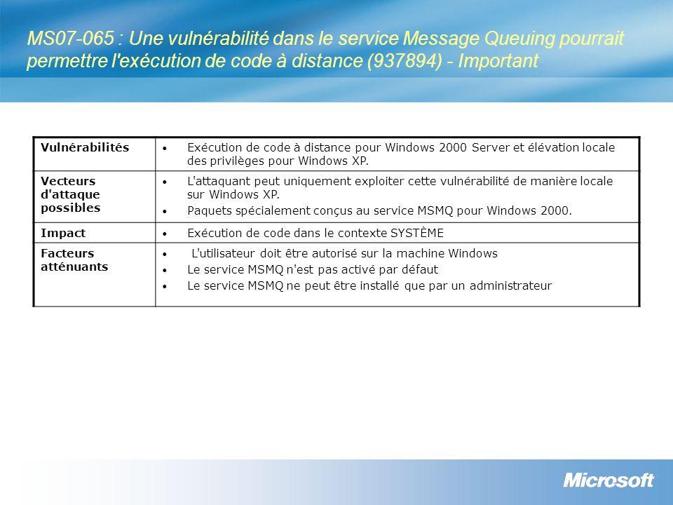 MS07-065 : Une vulnérabilité dans le service Message Queuing pourrait permettre l exécution de code à distance (937894) - Important