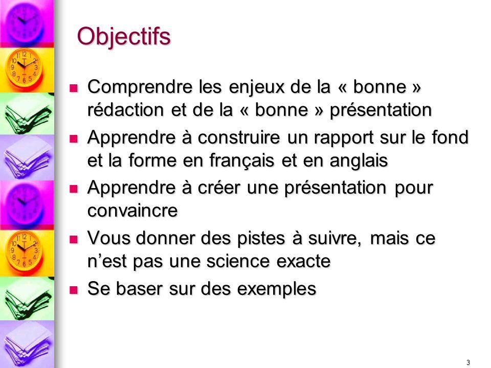 Objectifs Comprendre les enjeux de la « bonne » rédaction et de la « bonne » présentation.