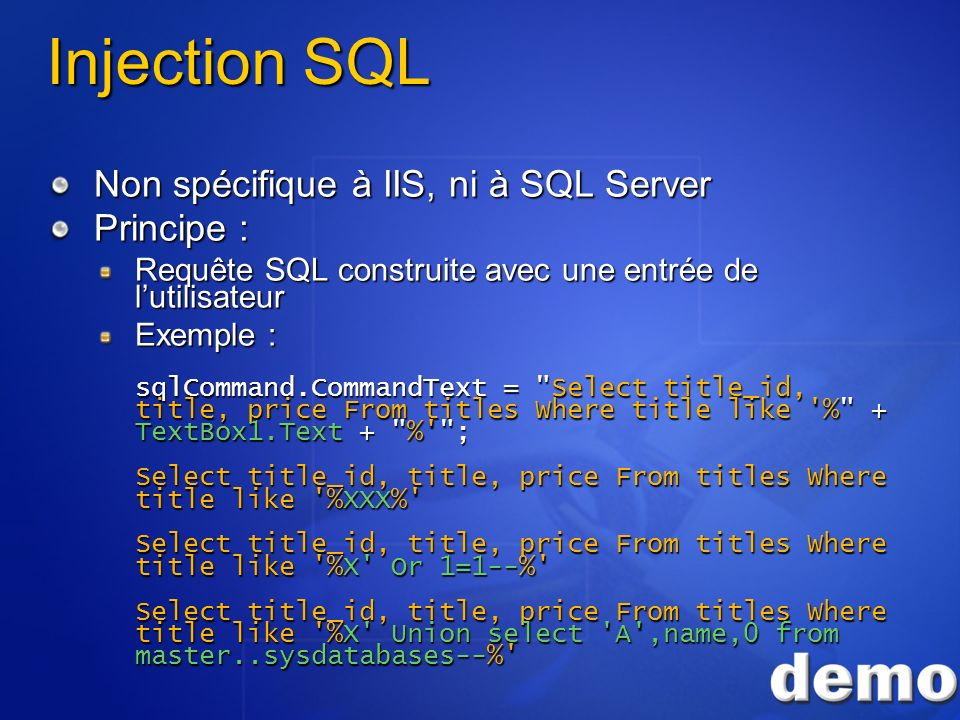 Injection SQL Non spécifique à IIS, ni à SQL Server Principe :