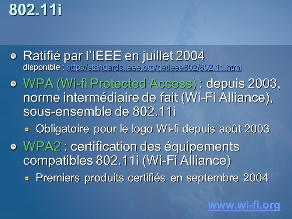 802.11i Ratifié par l'IEEE en juillet 2004 disponible : http://standards.ieee.org/getieee802/802.11.html.