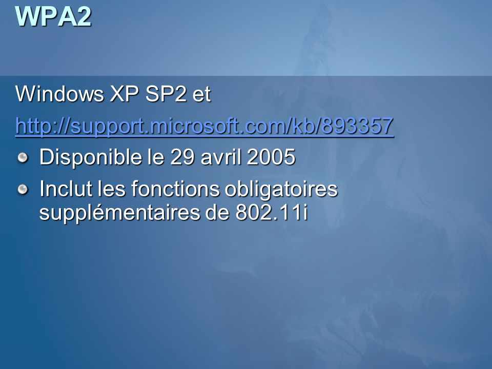 WPA2 Windows XP SP2 et http://support.microsoft.com/kb/893357