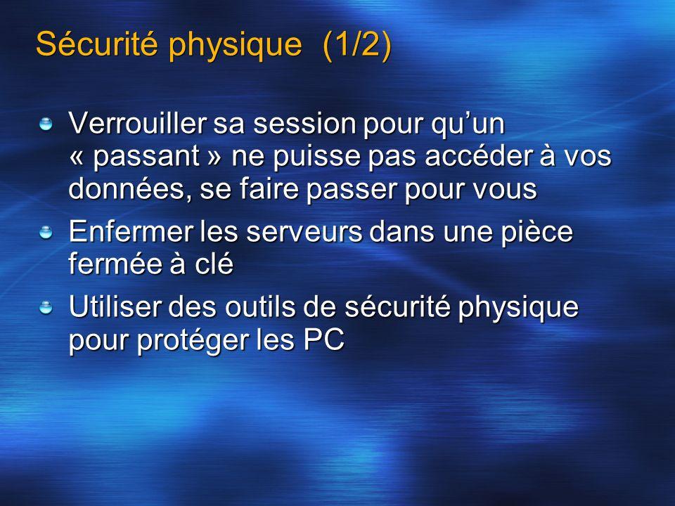 Sécurité physique (1/2) Verrouiller sa session pour qu'un « passant » ne puisse pas accéder à vos données, se faire passer pour vous.