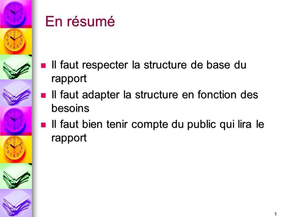 En résumé Il faut respecter la structure de base du rapport