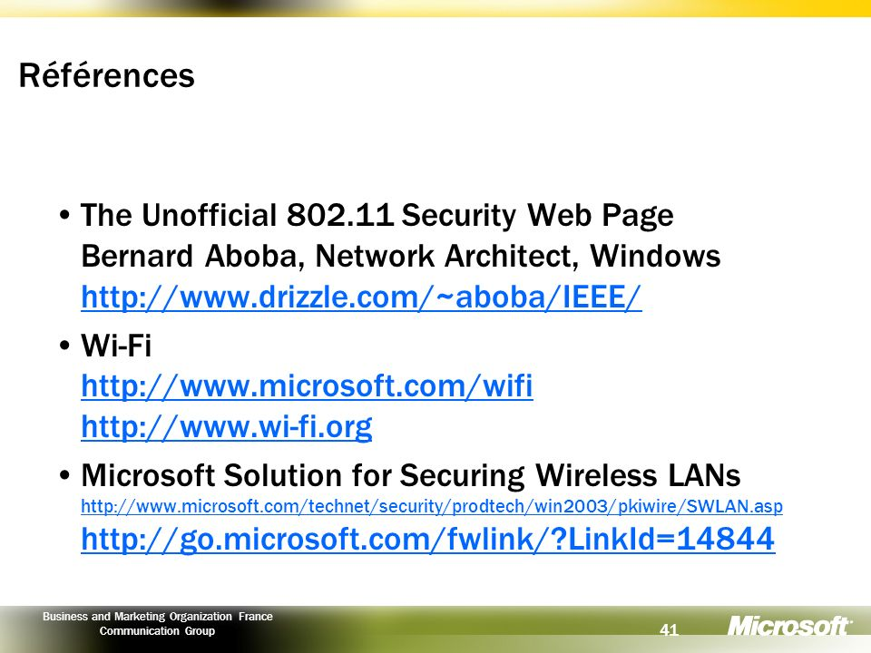 Références The Unofficial 802.11 Security Web Page Bernard Aboba, Network Architect, Windows http://www.drizzle.com/~aboba/IEEE/