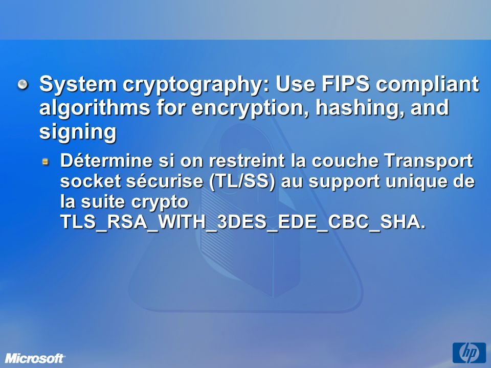System cryptography: Use FIPS compliant algorithms for encryption, hashing, and signing