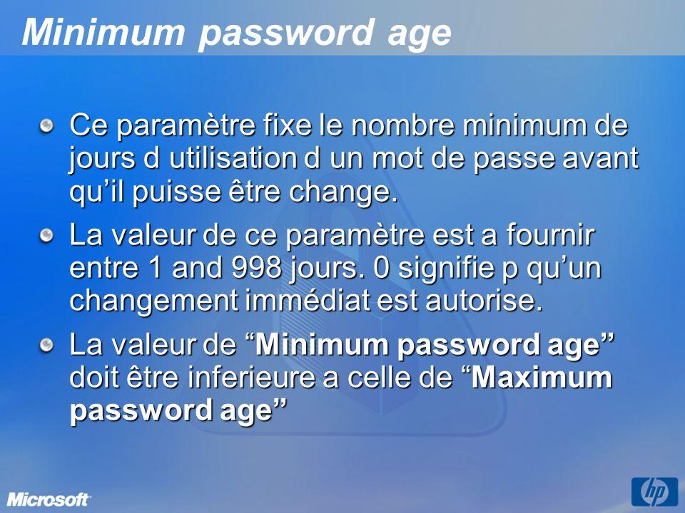 Minimum password age Ce paramètre fixe le nombre minimum de jours d utilisation d un mot de passe avant qu'il puisse être change.