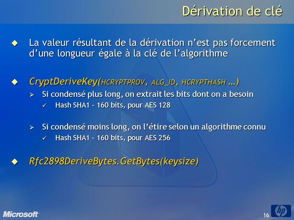 Dérivation de clé La valeur résultant de la dérivation n'est pas forcement d'une longueur égale à la clé de l'algorithme.