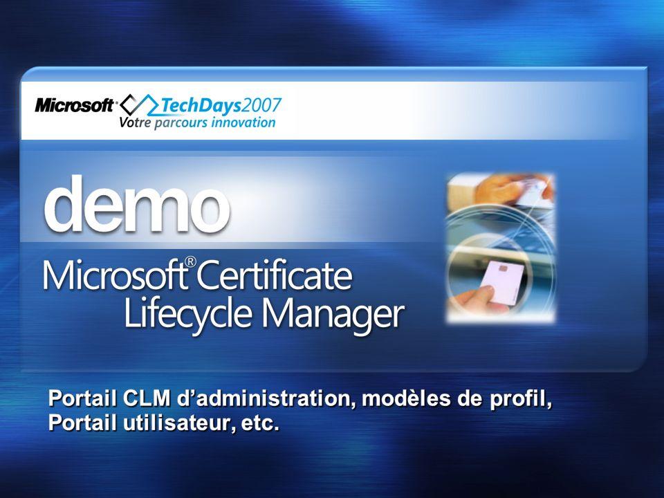 3/26/2017 3:56 PM Portail CLM d'administration, modèles de profil, Portail utilisateur, etc. © 2005 Microsoft Corporation. All rights reserved.