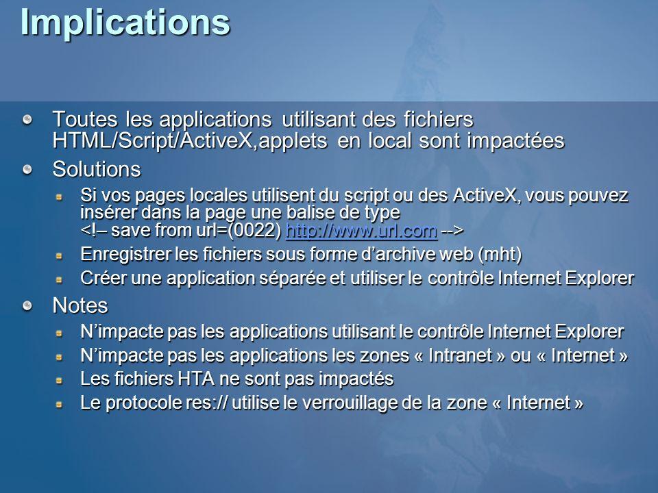 Implications Toutes les applications utilisant des fichiers HTML/Script/ActiveX,applets en local sont impactées.