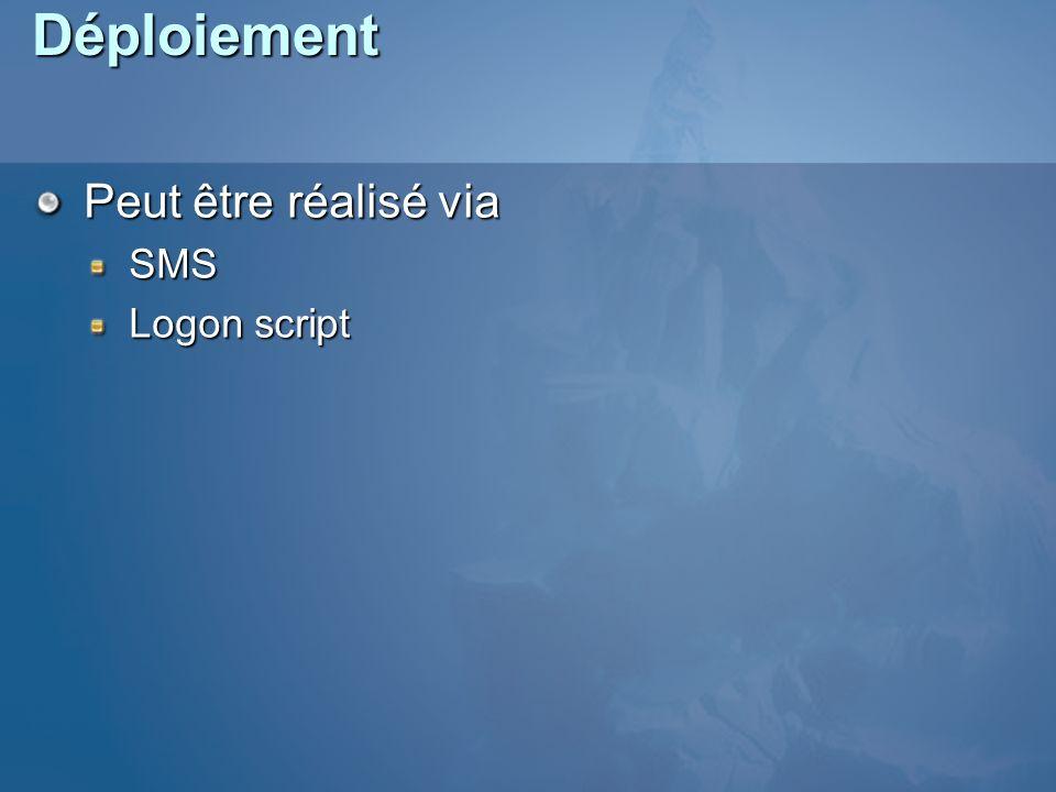 Déploiement Peut être réalisé via SMS Logon script