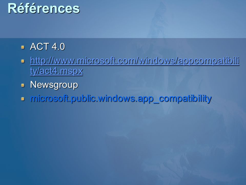 Références ACT 4.0. http://www.microsoft.com/windows/appcompatibility/act4.mspx.