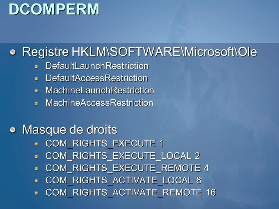 DCOMPERM Registre HKLM\SOFTWARE\Microsoft\Ole Masque de droits