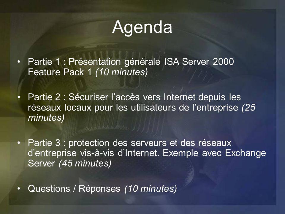 Agenda Partie 1 : Présentation générale ISA Server 2000 Feature Pack 1 (10 minutes)