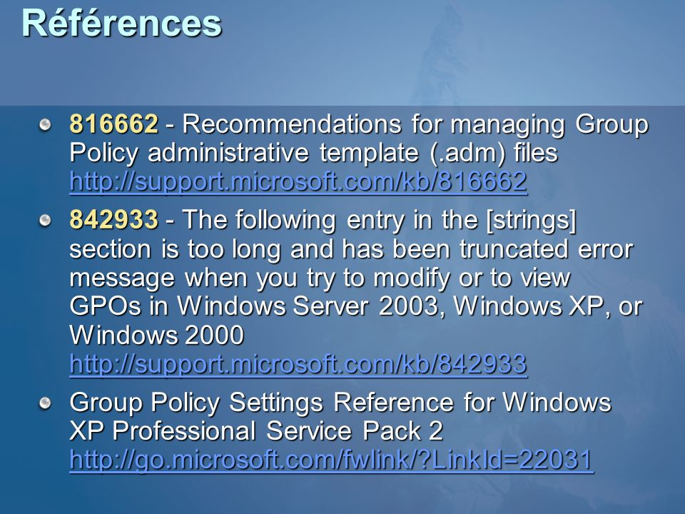 Références816662 - Recommendations for managing Group Policy administrative template (.adm) files http://support.microsoft.com/kb/816662.