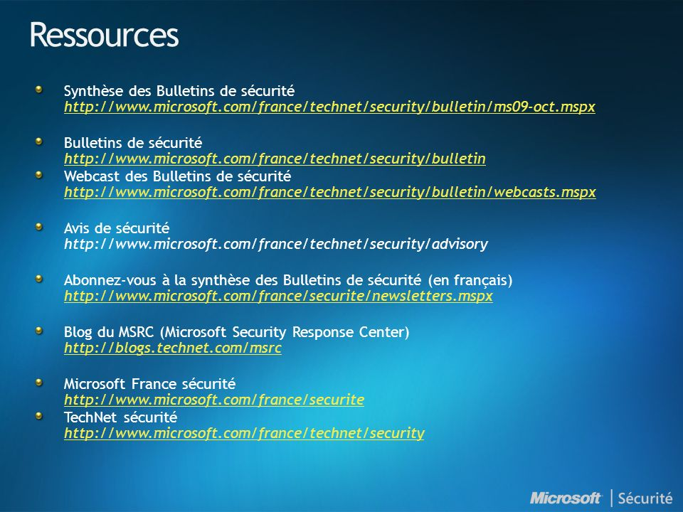 Ressources Synthèse des Bulletins de sécurité http://www.microsoft.com/france/technet/security/bulletin/ms09-oct.mspx.