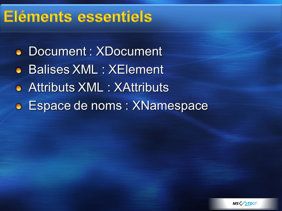 Eléments essentiels Document : XDocument Balises XML : XElement