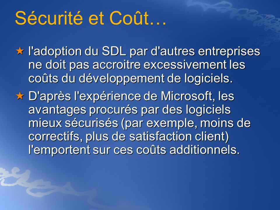 Sécurité et Coût…l adoption du SDL par d autres entreprises ne doit pas accroitre excessivement les coûts du développement de logiciels.