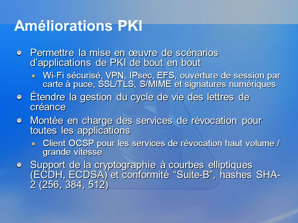 3/26/2017 3:57 PM Améliorations PKI. Permettre la mise en œuvre de scénarios d'applications de PKI de bout en bout.