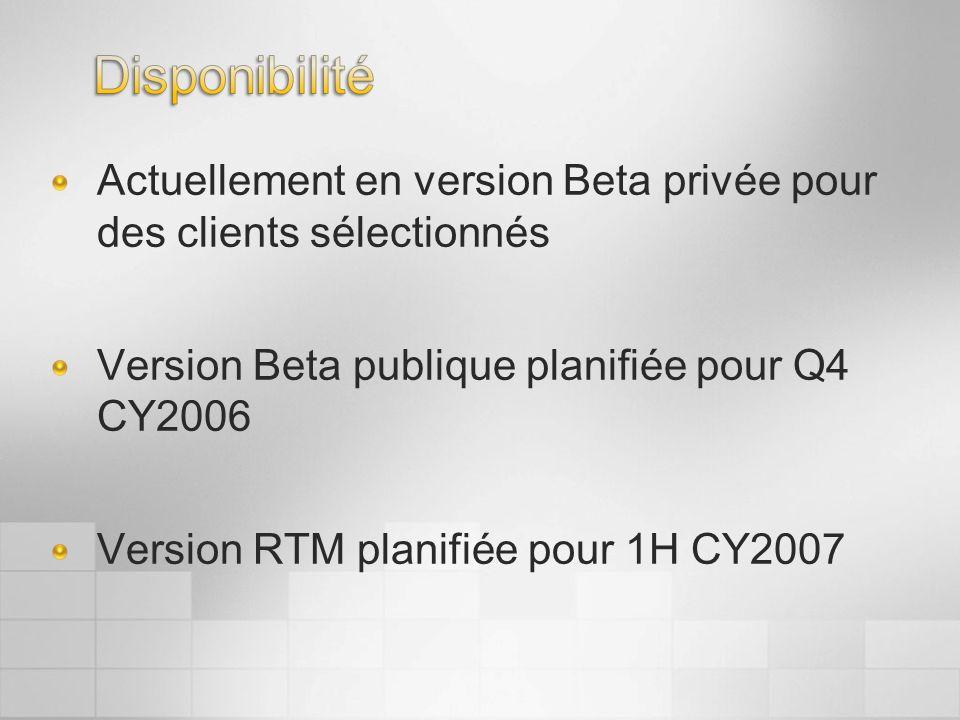 Disponibilité Actuellement en version Beta privée pour des clients sélectionnés. Version Beta publique planifiée pour Q4 CY2006.