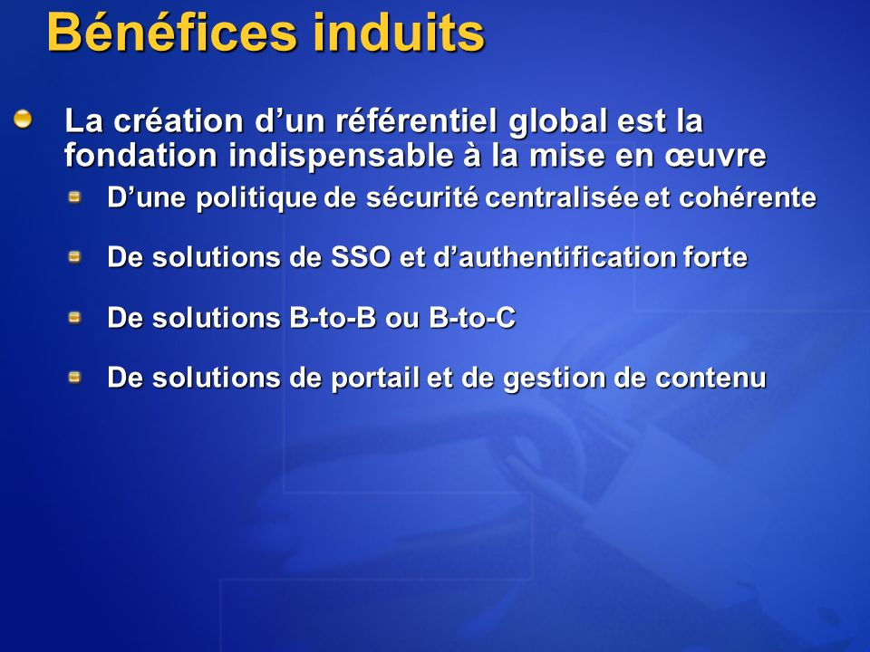 Bénéfices induits La création d'un référentiel global est la fondation indispensable à la mise en œuvre.
