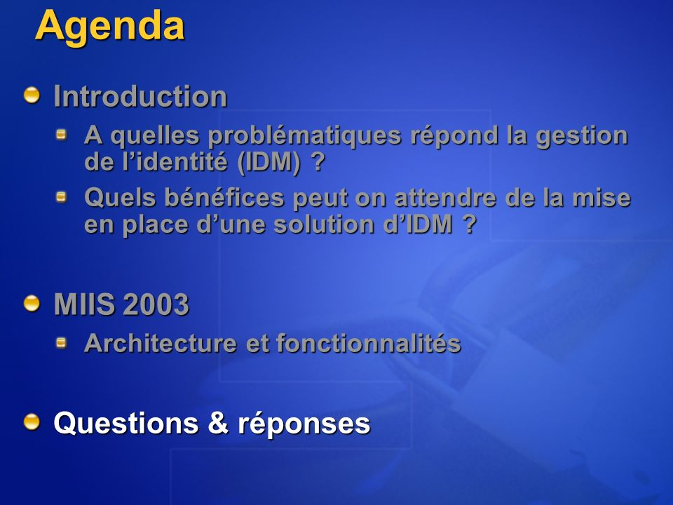 Agenda Introduction MIIS 2003 Questions & réponses
