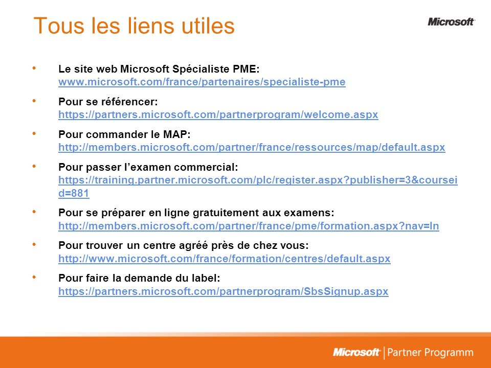Tous les liens utiles Le site web Microsoft Spécialiste PME: www.microsoft.com/france/partenaires/specialiste-pme.