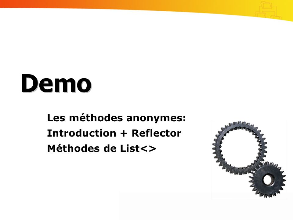Demo Les méthodes anonymes: Introduction + Reflector