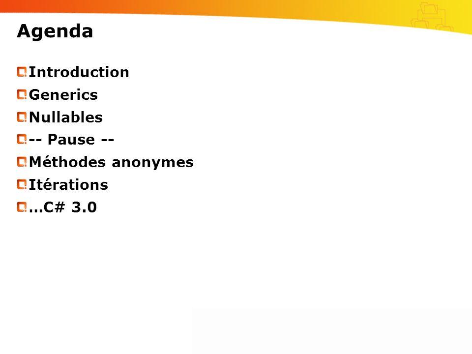 Agenda Introduction Generics Nullables -- Pause -- Méthodes anonymes
