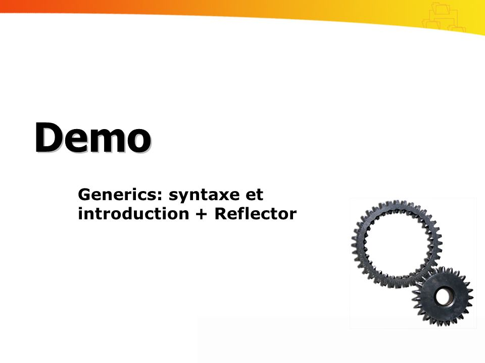 Generics: syntaxe et introduction + Reflector