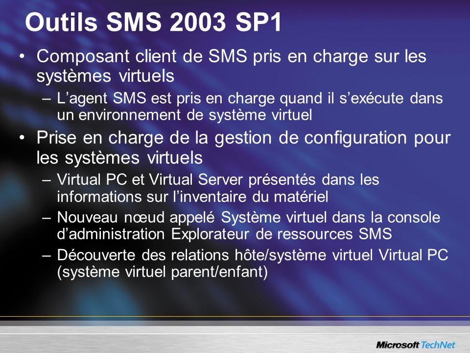 Outils SMS 2003 SP1 Composant client de SMS pris en charge sur les systèmes virtuels.