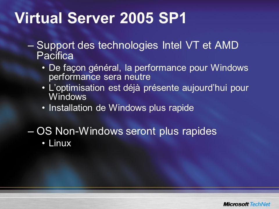 Virtual Server 2005 SP1 Support des technologies Intel VT et AMD Pacifica. De façon général, la performance pour Windows performance sera neutre.