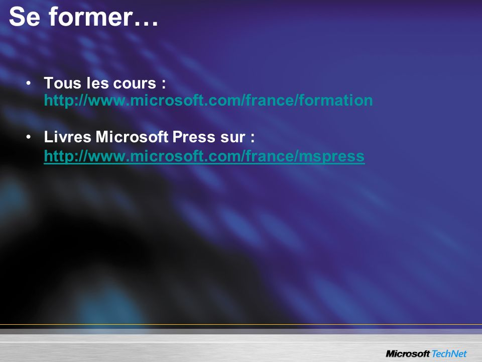 Se former… Tous les cours : http://www.microsoft.com/france/formation