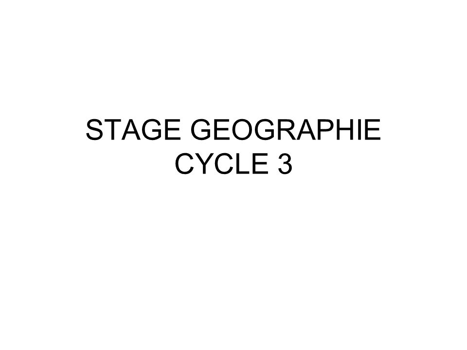 STAGE GEOGRAPHIE CYCLE 3