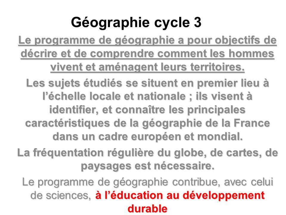 Géographie cycle 3Le programme de géographie a pour objectifs de décrire et de comprendre comment les hommes vivent et aménagent leurs territoires.