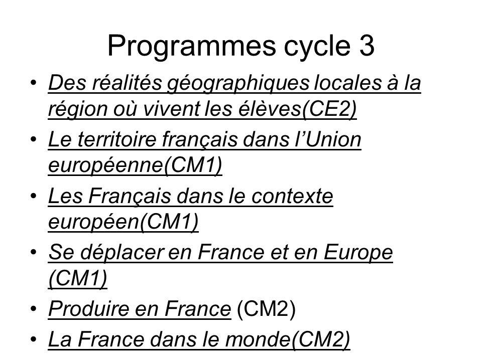 Programmes cycle 3 Des réalités géographiques locales à la région où vivent les élèves(CE2) Le territoire français dans l'Union européenne(CM1)