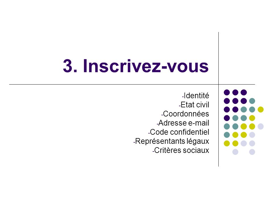 3. Inscrivez-vous Identité Etat civil Coordonnées Adresse e-mail