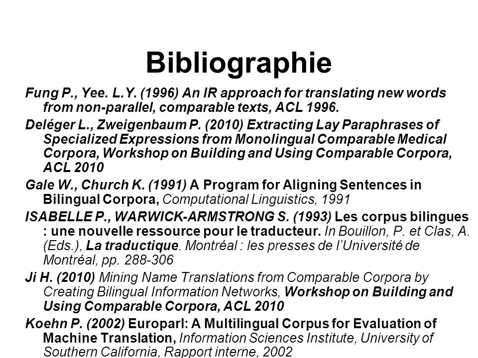 Bibliographie Fung P., Yee. L.Y. (1996) An IR approach for translating new words from non-parallel, comparable texts, ACL 1996.