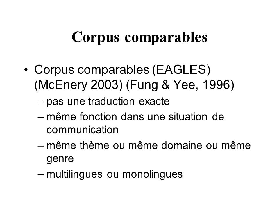 Corpus comparables Corpus comparables (EAGLES) (McEnery 2003) (Fung & Yee, 1996) pas une traduction exacte.