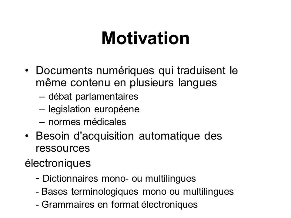 Motivation Documents numériques qui traduisent le même contenu en plusieurs langues. débat parlamentaires.