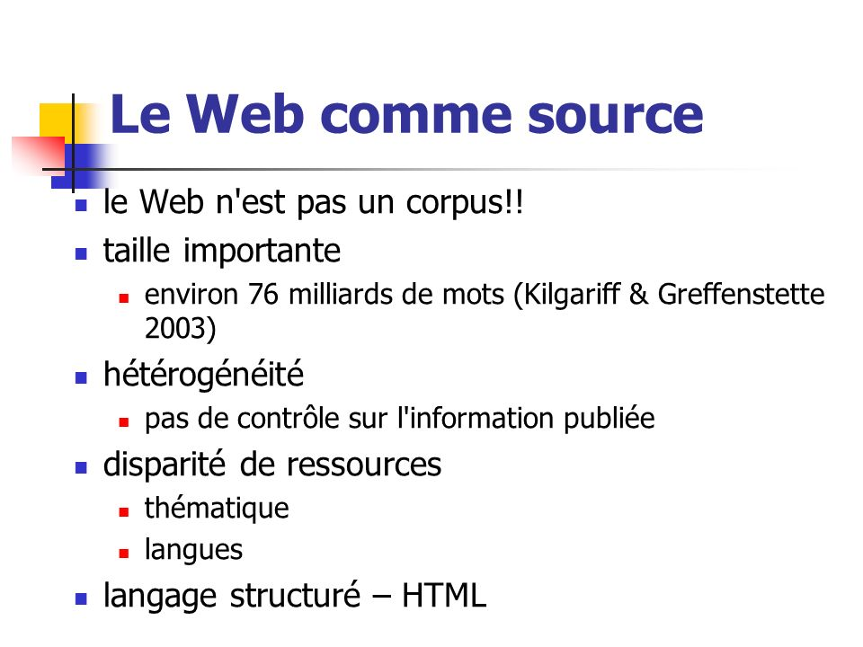 Le Web comme source le Web n est pas un corpus!! taille importante