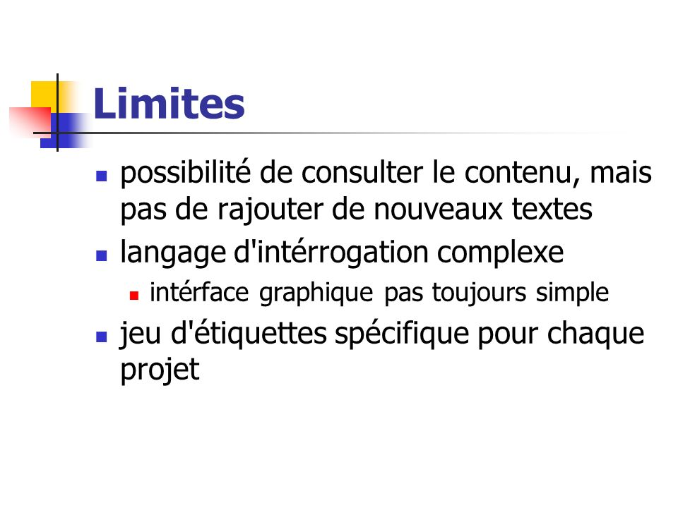 Limites possibilité de consulter le contenu, mais pas de rajouter de nouveaux textes. langage d intérrogation complexe.