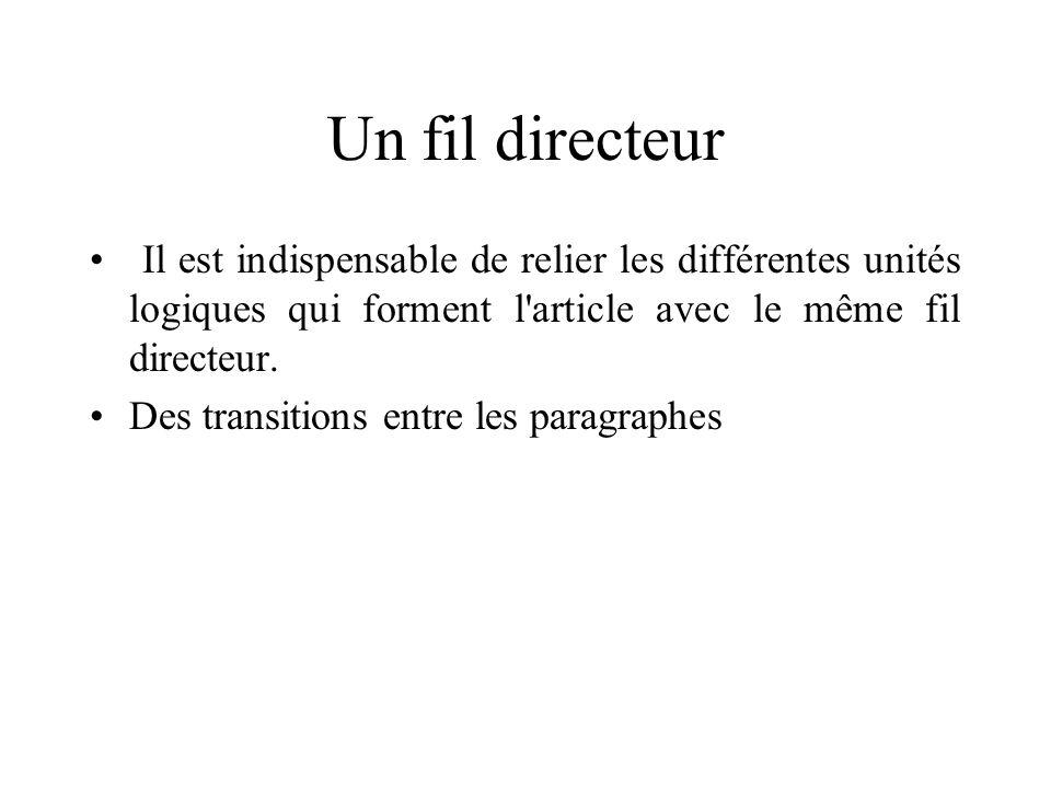 Un fil directeur Il est indispensable de relier les différentes unités logiques qui forment l article avec le même fil directeur.