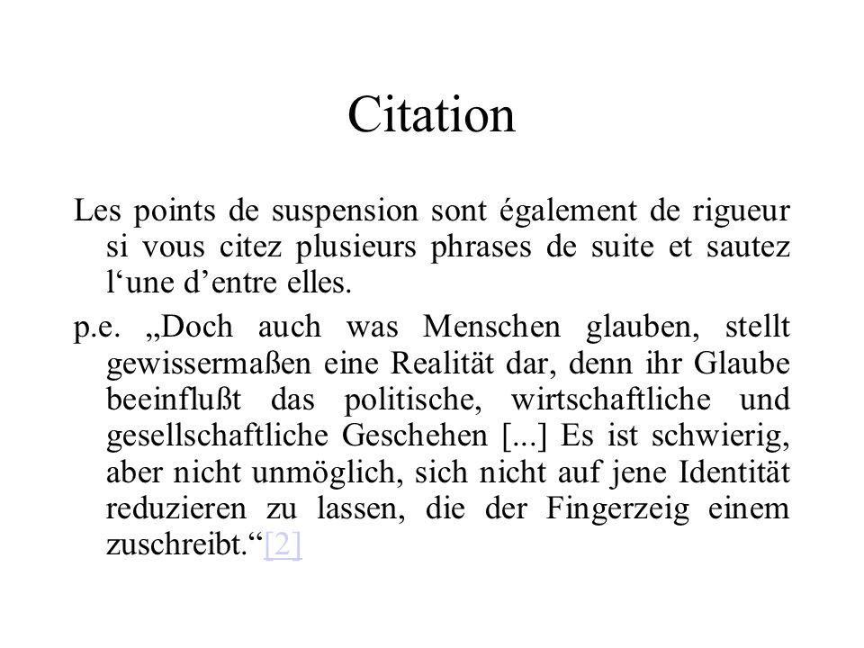 Citation Les points de suspension sont également de rigueur si vous citez plusieurs phrases de suite et sautez l'une d'entre elles.