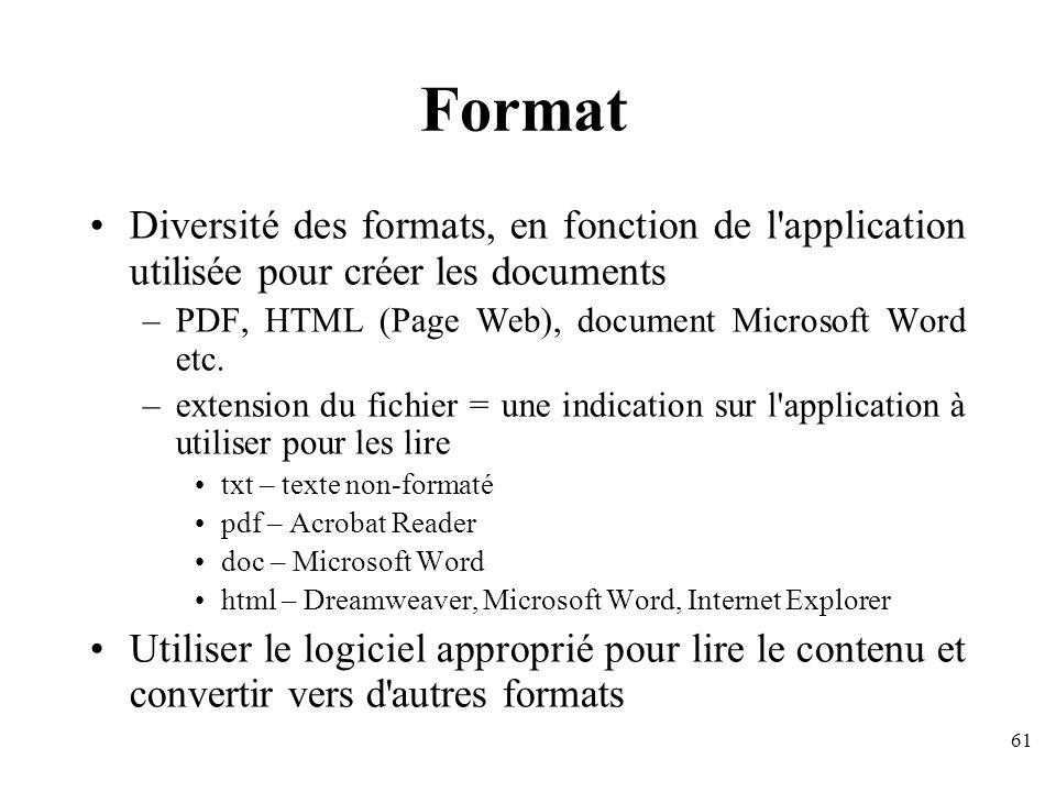 Format Diversité des formats, en fonction de l application utilisée pour créer les documents. PDF, HTML (Page Web), document Microsoft Word etc.